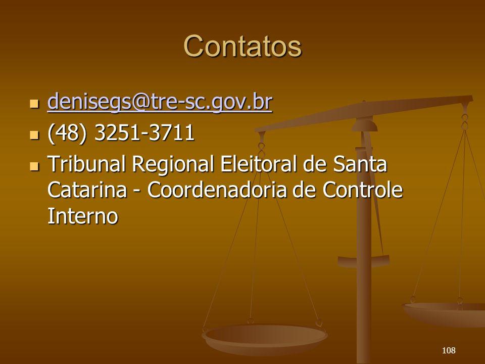 108 Contatos denisegs@tre-sc.gov.br denisegs@tre-sc.gov.br denisegs@tre-sc.gov.br (48) 3251-3711 (48) 3251-3711 Tribunal Regional Eleitoral de Santa C
