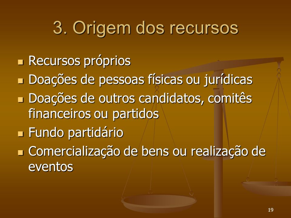 19 3. Origem dos recursos Recursos próprios Recursos próprios Doações de pessoas físicas ou jurídicas Doações de pessoas físicas ou jurídicas Doações