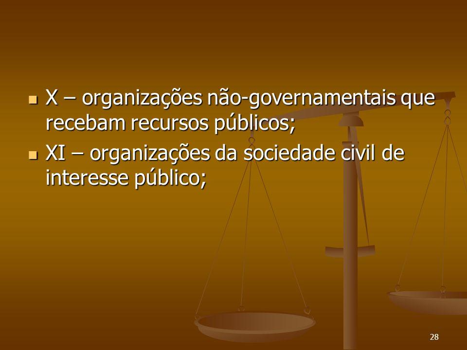 28 X – organizações não-governamentais que recebam recursos públicos; X – organizações não-governamentais que recebam recursos públicos; XI – organiza