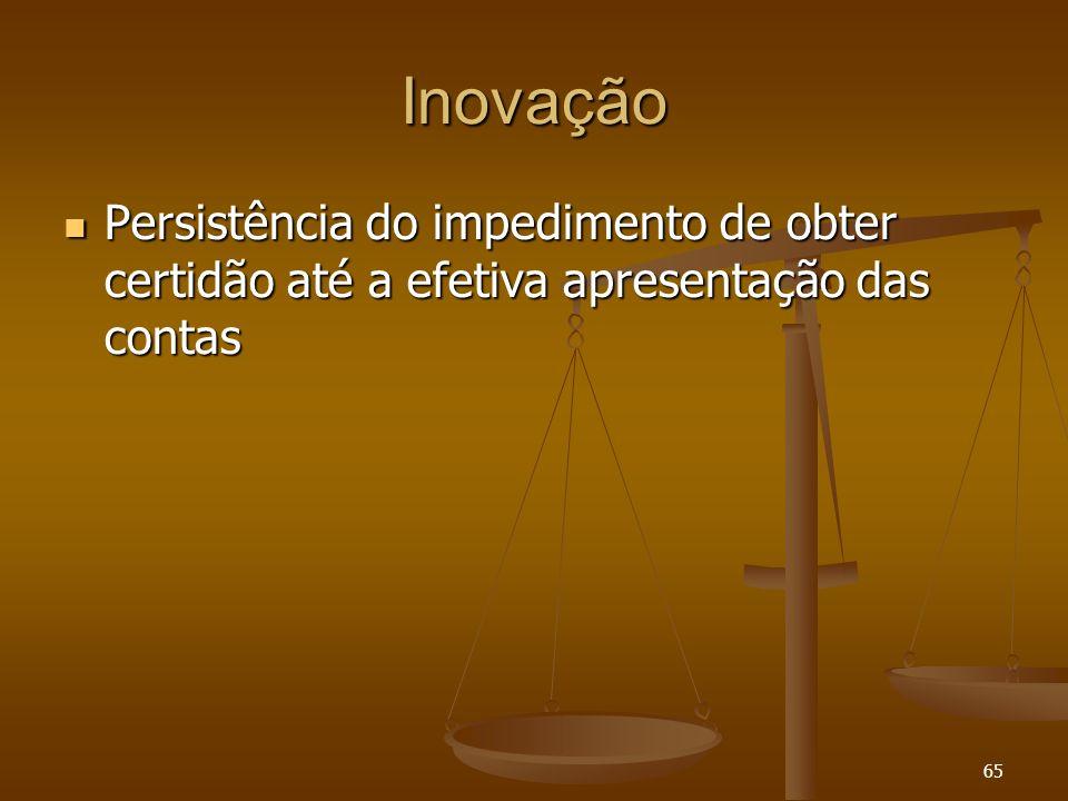 65 Inovação Persistência do impedimento de obter certidão até a efetiva apresentação das contas Persistência do impedimento de obter certidão até a ef