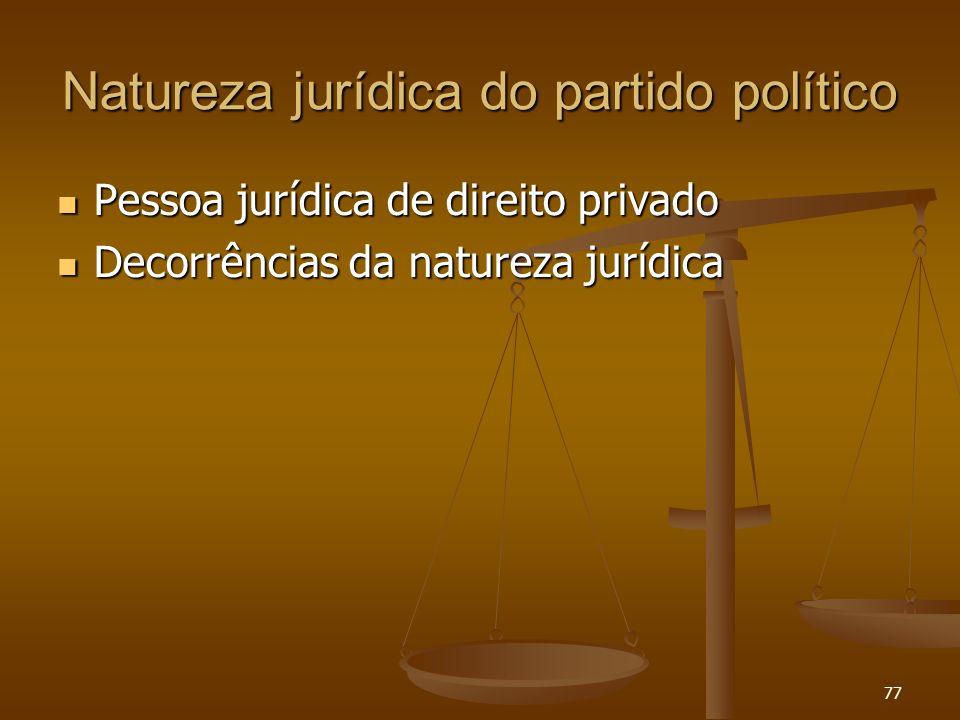 77 Natureza jurídica do partido político Pessoa jurídica de direito privado Pessoa jurídica de direito privado Decorrências da natureza jurídica Decor