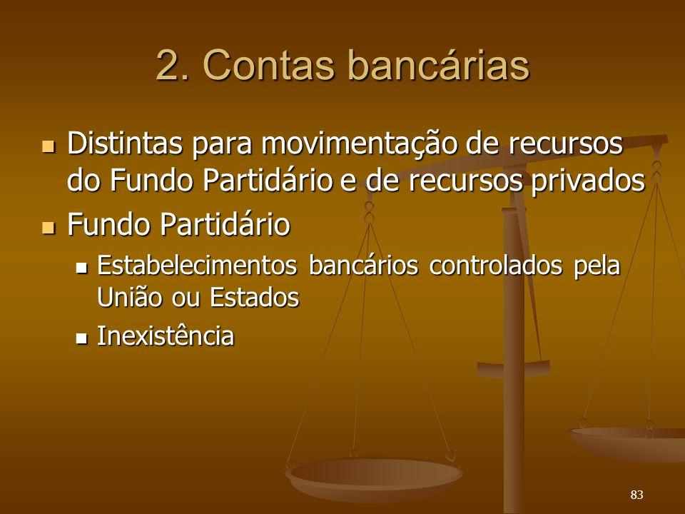 83 2. Contas bancárias Distintas para movimentação de recursos do Fundo Partidário e de recursos privados Distintas para movimentação de recursos do F