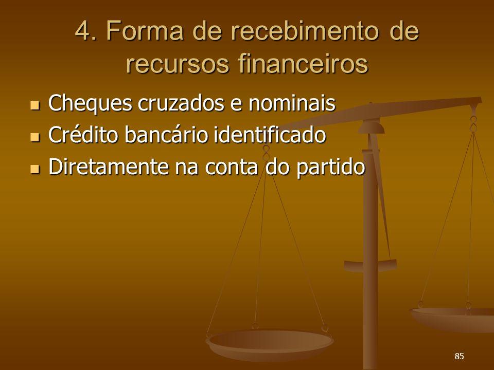 85 4. Forma de recebimento de recursos financeiros Cheques cruzados e nominais Cheques cruzados e nominais Crédito bancário identificado Crédito bancá
