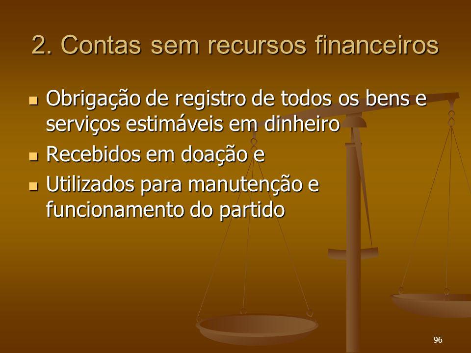 96 2. Contas sem recursos financeiros Obrigação de registro de todos os bens e serviços estimáveis em dinheiro Obrigação de registro de todos os bens