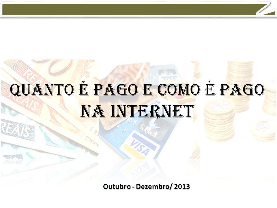 Quanto é pago e como é pago na internet Outubro - Dezembro/ 2013