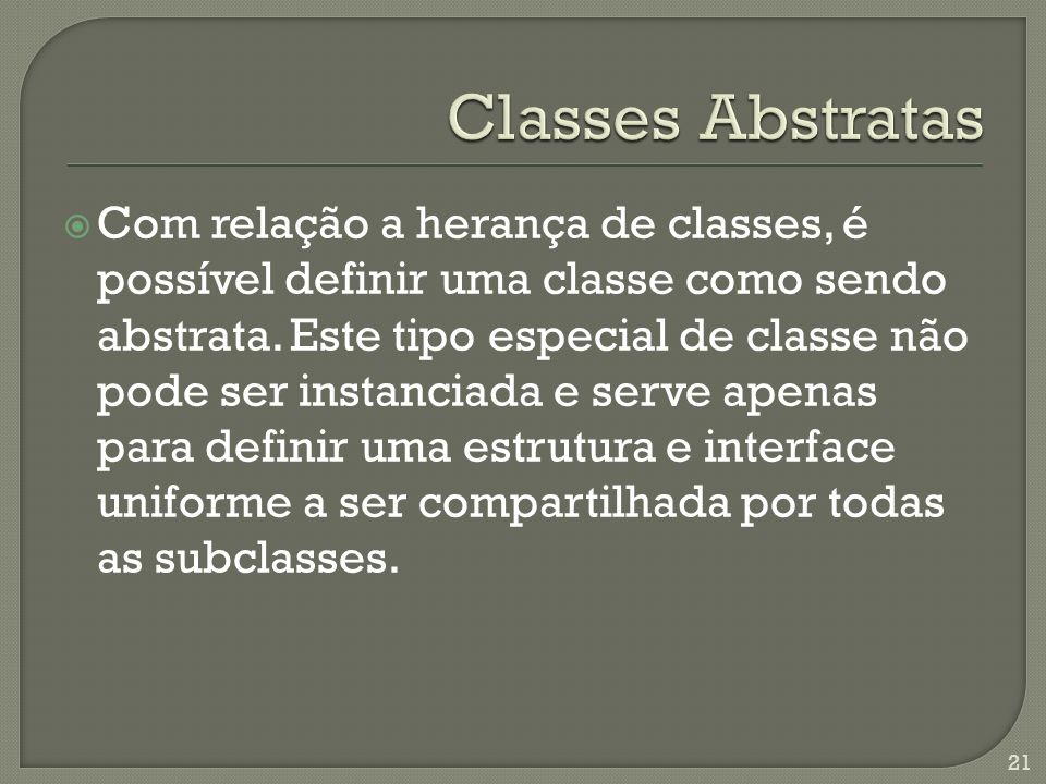 Com relação a herança de classes, é possível definir uma classe como sendo abstrata.