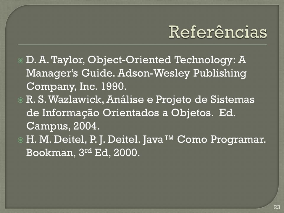 D. A. Taylor, Object-Oriented Technology: A Managers Guide.