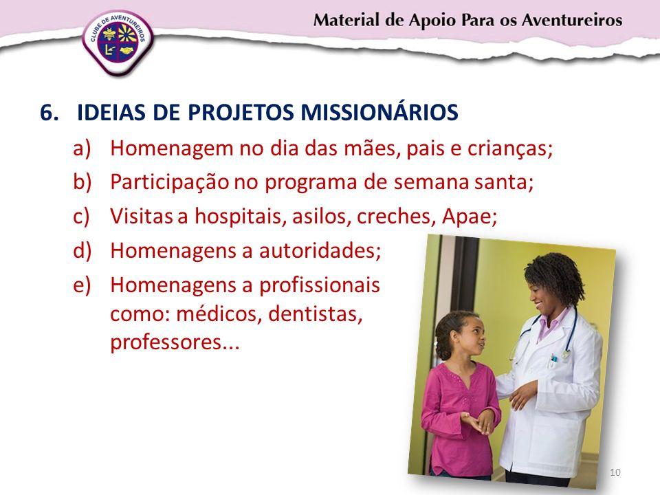 6.IDEIAS DE PROJETOS MISSIONÁRIOS a)Homenagem no dia das mães, pais e crianças; b)Participação no programa de semana santa; c)Visitas a hospitais, asi