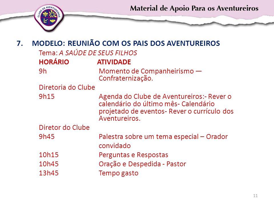 7.MODELO: REUNIÃO COM OS PAIS DOS AVENTUREIROS Tema: A SAÚDE DE SEUS FILHOS HORÁRIO ATIVIDADE 9h Momento de Companheirismo Confraternização. Diretoria