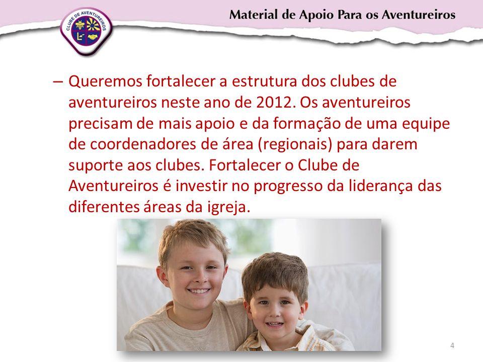 – Queremos fortalecer a estrutura dos clubes de aventureiros neste ano de 2012. Os aventureiros precisam de mais apoio e da formação de uma equipe de