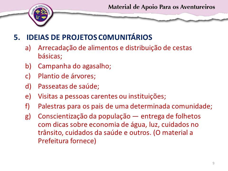 5.IDEIAS DE PROJETOS C0MUNITÁRIOS a)Arrecadação de alimentos e distribuição de cestas básicas; b)Campanha do agasalho; c)Plantio de árvores; d)Passeat