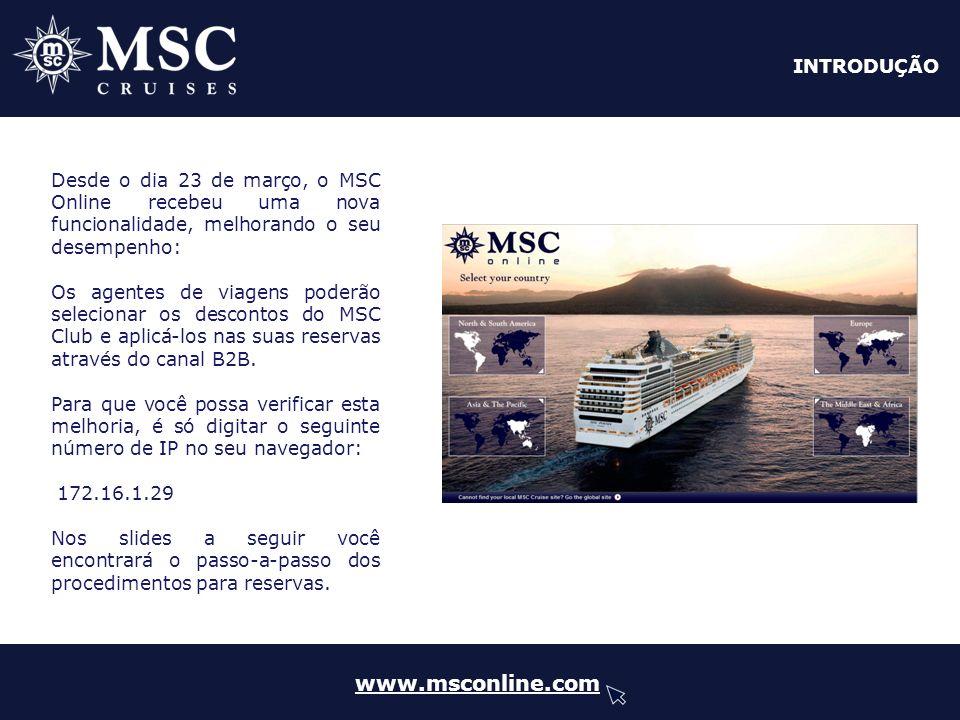 1º PASSO www.msconline.com O novo campo Você é Sócio do MSC Club? estará disponível através do 1º PASSO.