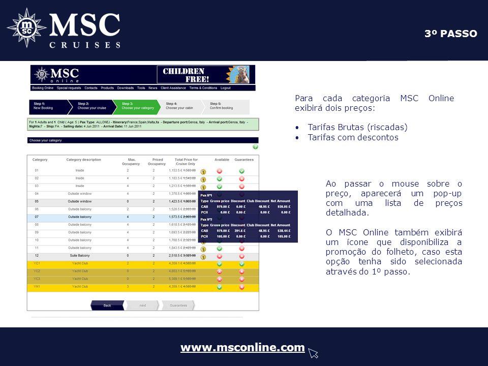 www.msconline.com 3º PASSO Ao passar o mouse sobre o preço, aparecerá um pop-up com uma lista de preços detalhada. O MSC Online também exibirá um ícon
