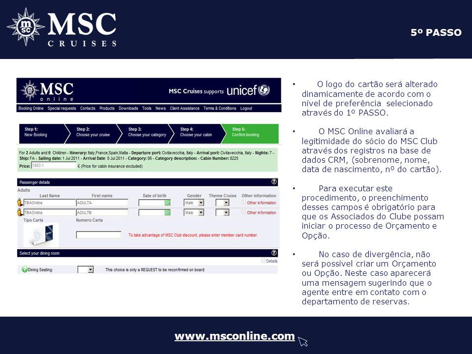 www.msconline.com 5º PASSO O logo do cartão será alterado dinamicamente de acordo com o nível de preferência selecionado através do 1º PASSO. O MSC On