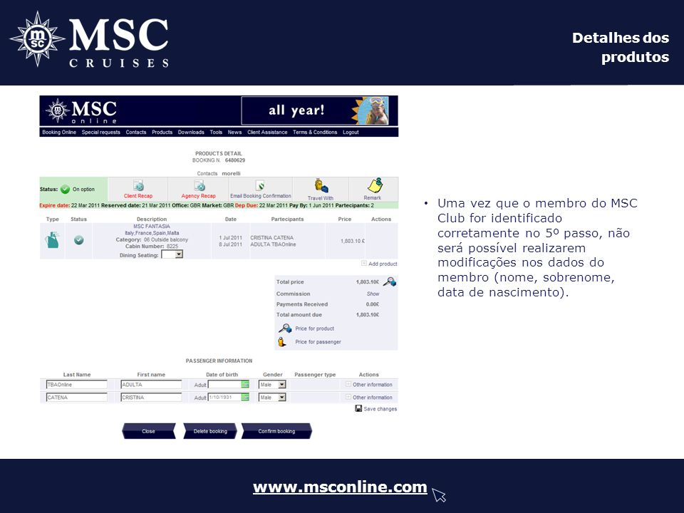 www.msconline.com Detalhes dos produtos Uma vez que o membro do MSC Club for identificado corretamente no 5º passo, não será possível realizarem modif