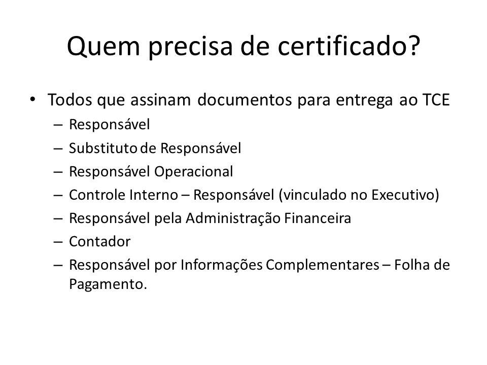 Quem precisa de certificado? Todos que assinam documentos para entrega ao TCE – Responsável – Substituto de Responsável – Responsável Operacional – Co