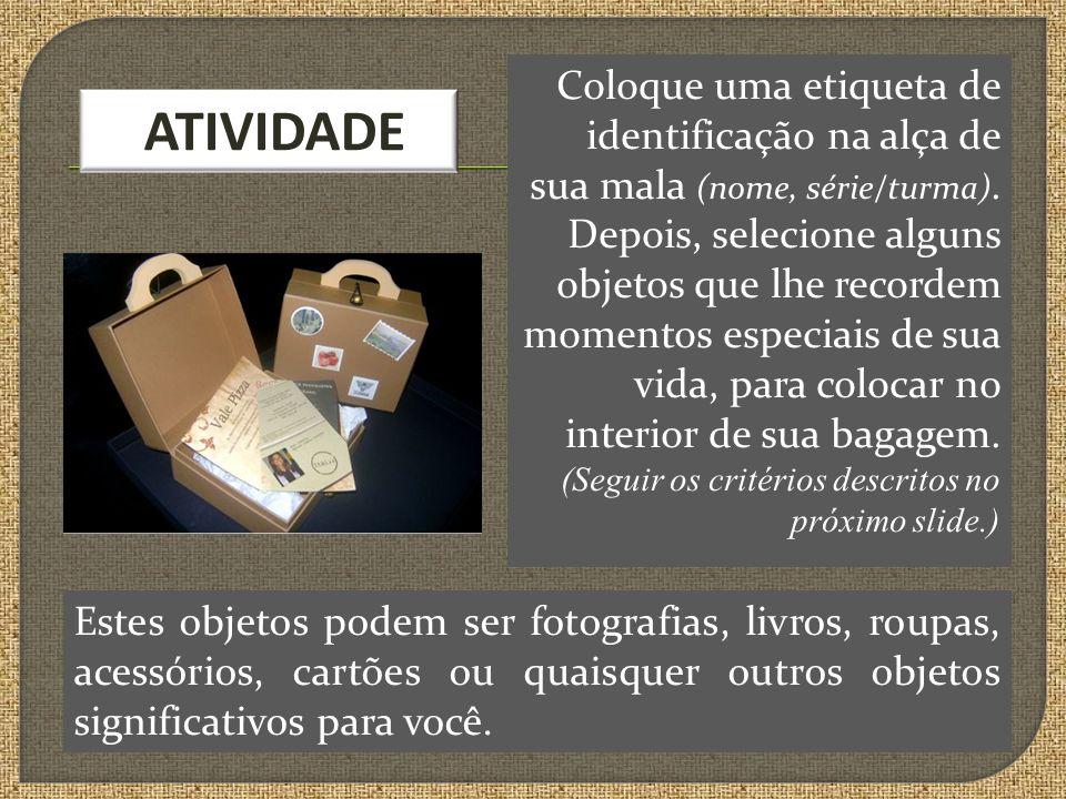 ATIVIDADE Sua bagagem deverá conter pelo menos quatro objetos ou símbolos que representem momentos marcantes de sua história pessoal, assim distribuídos: 2 símbolos culturais; 1 símbolo religioso; 1 símbolo livre (cultural ou religioso).
