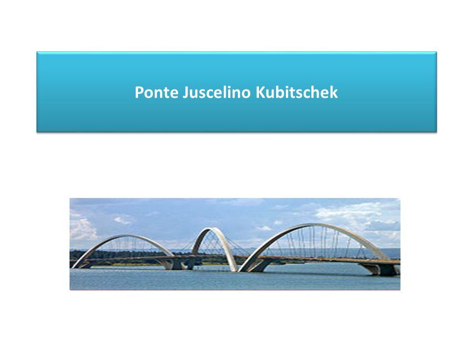 - A ponte Juceslino KUBITSCHEK foi constuida pelo Presidente Juscelino KUBITSCHEK