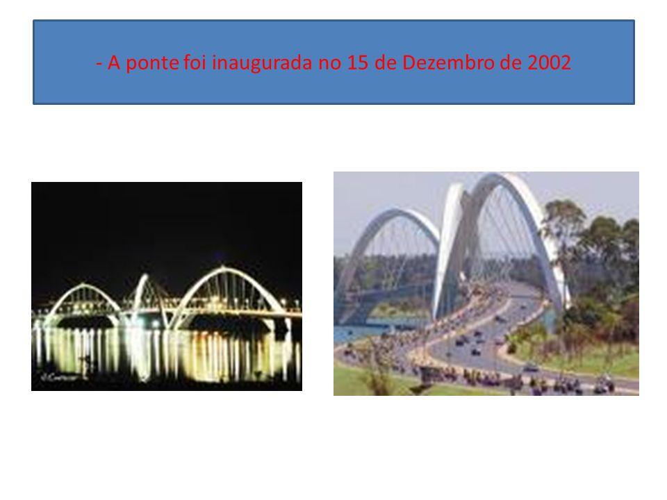 - A ponte foi inaugurada no 15 de Dezembro de 2002
