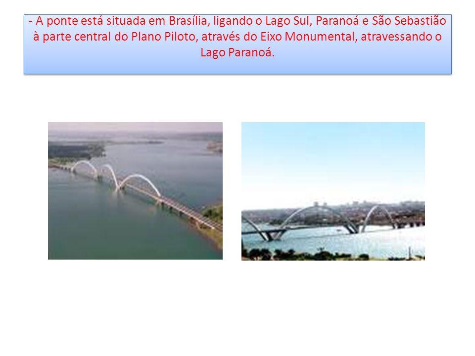 - A ponte está situada em Brasília, ligando o Lago Sul, Paranoá e São Sebastião à parte central do Plano Piloto, através do Eixo Monumental, atravessa