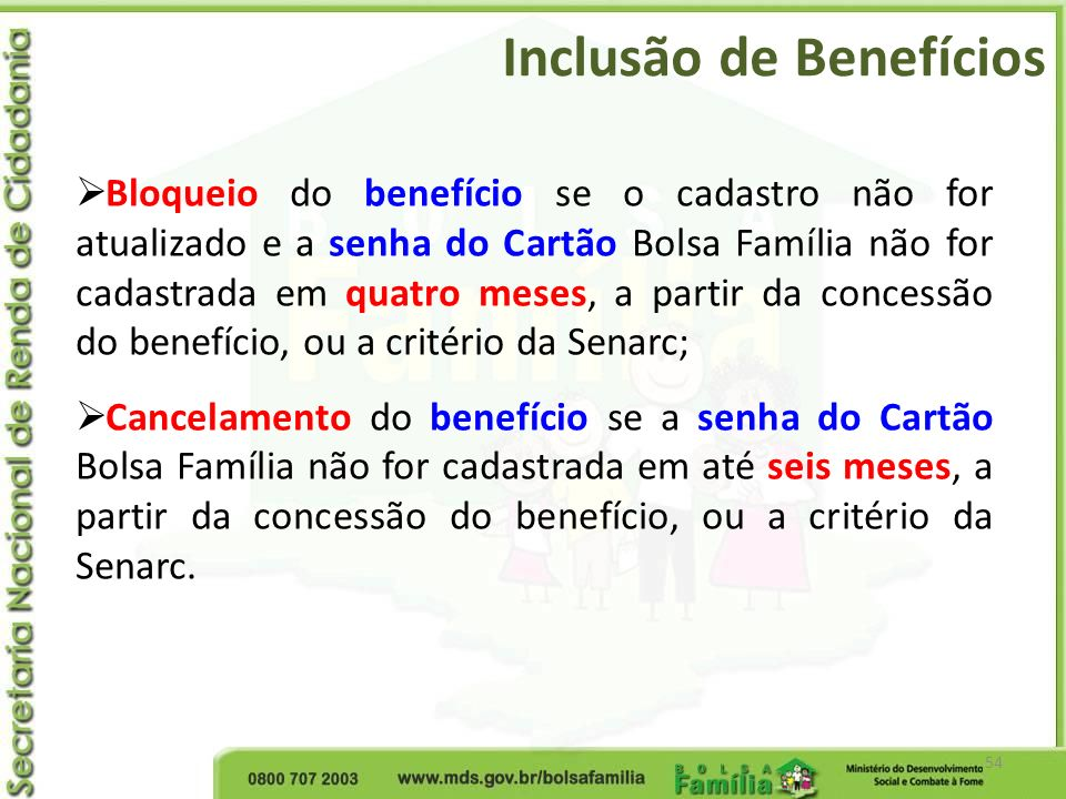 Inclusão de Benefícios 54 Bloqueio do benefício se o cadastro não for atualizado e a senha do Cartão Bolsa Família não for cadastrada em quatro meses,
