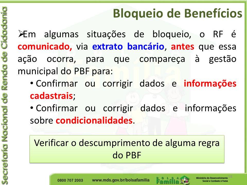 Bloqueio de Benefícios 58 Em algumas situações de bloqueio, o RF é comunicado, via extrato bancário, antes que essa ação ocorra, para que compareça à