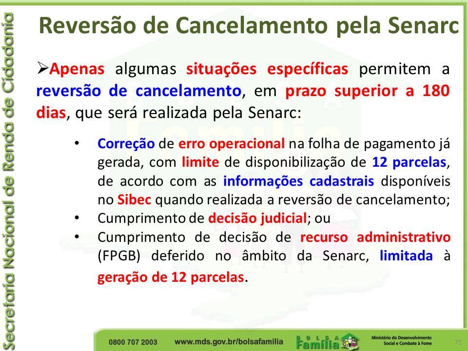 Reversão de Cancelamento pela Senarc 71 Apenas algumas situações específicas permitem a reversão de cancelamento, em prazo superior a 180 dias, que se