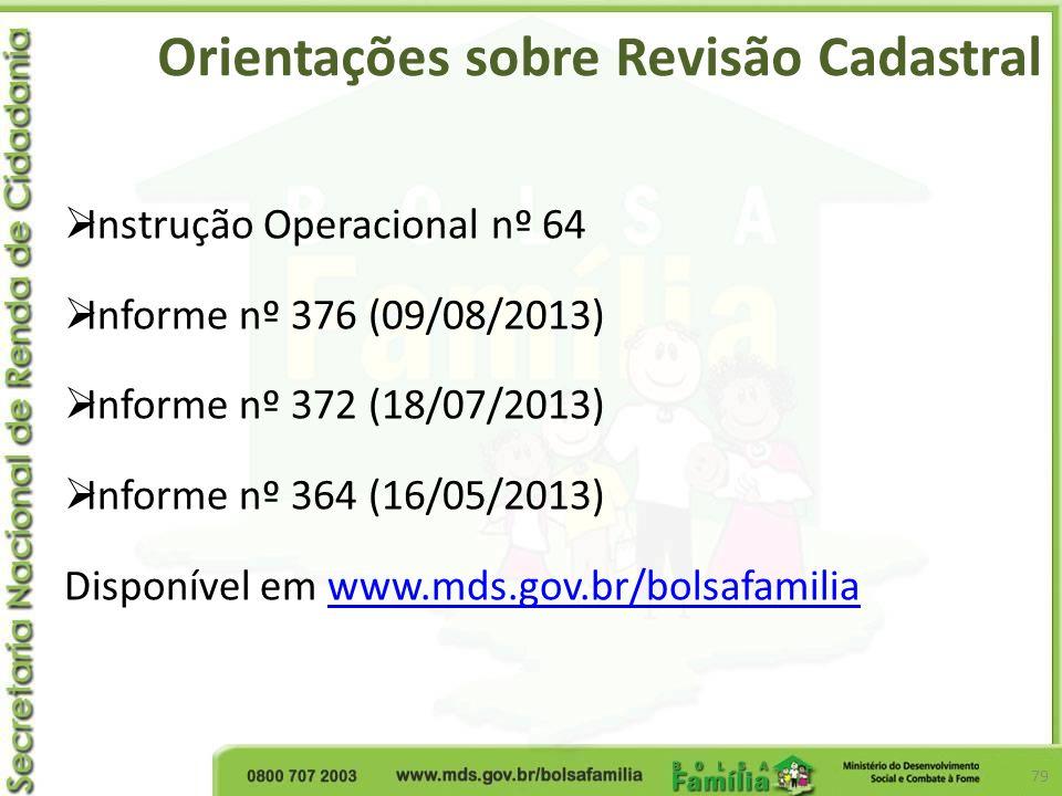 Orientações sobre Revisão Cadastral 79 Instrução Operacional nº 64 Informe nº 376 (09/08/2013) Informe nº 372 (18/07/2013) Informe nº 364 (16/05/2013)