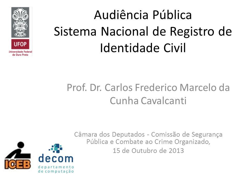 Audiência Pública Sistema Nacional de Registro de Identidade Civil Prof. Dr. Carlos Frederico Marcelo da Cunha Cavalcanti Câmara dos Deputados - Comis