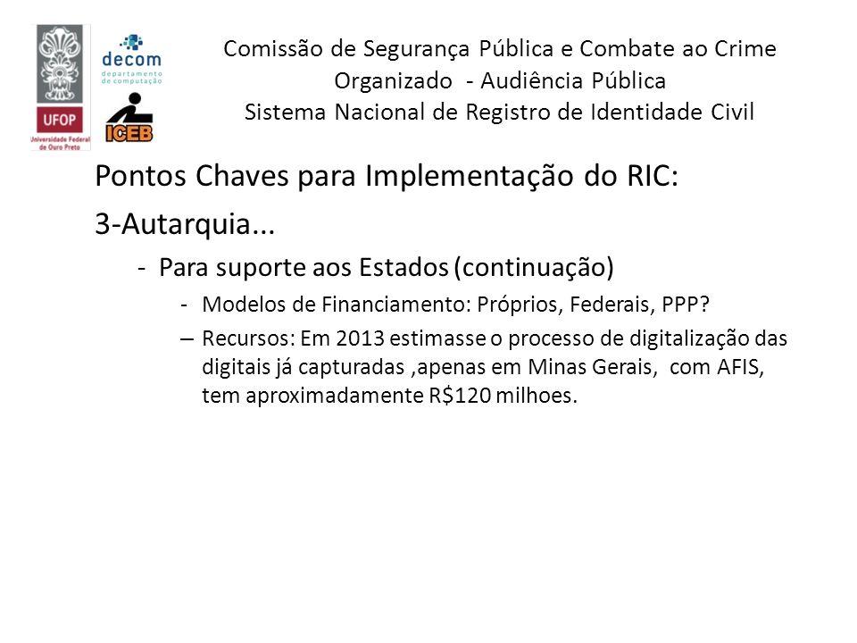 Pontos Chaves para Implementação do RIC: 3-Autarquia... -Para suporte aos Estados (continuação) -Modelos de Financiamento: Próprios, Federais, PPP? –