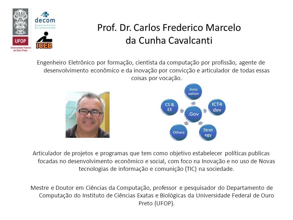 Prof. Dr. Carlos Frederico Marcelo da Cunha Cavalcanti Engenheiro Eletrônico por formação, cientista da computação por profissão, agente de desenvolvi