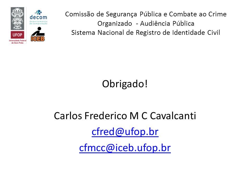 Obrigado! Carlos Frederico M C Cavalcanti cfred@ufop.br cfmcc@iceb.ufop.br Comissão de Segurança Pública e Combate ao Crime Organizado - Audiência Púb