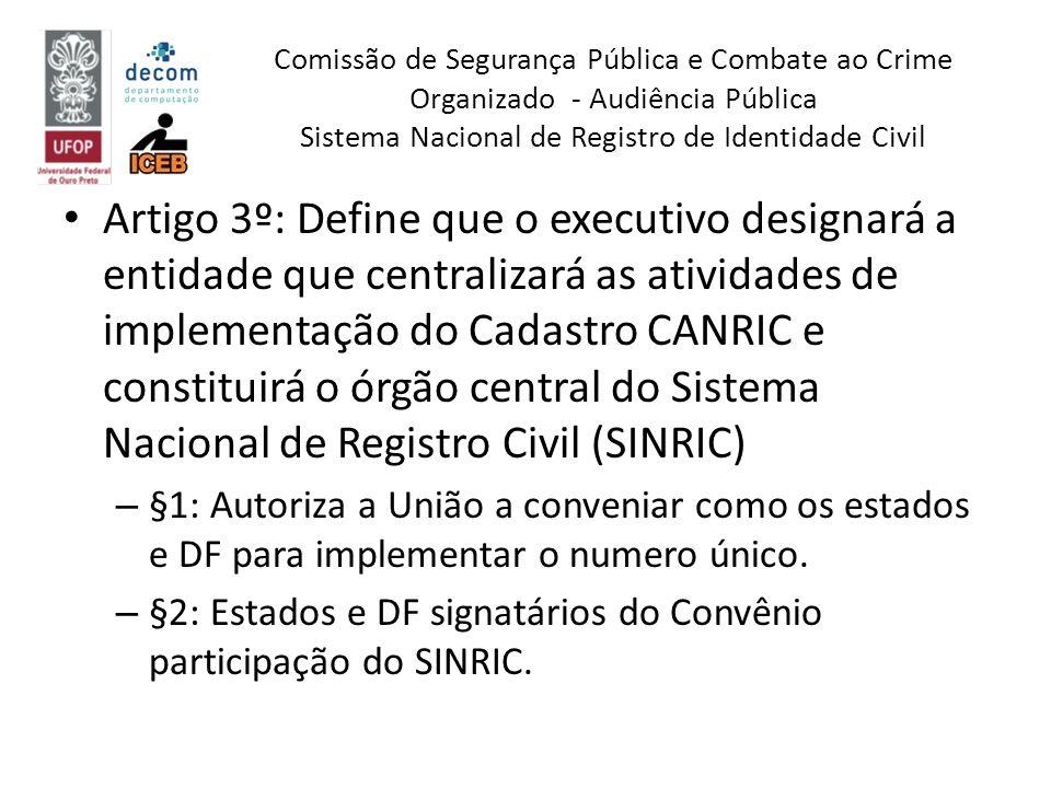 Artigo 3º: Define que o executivo designará a entidade que centralizará as atividades de implementação do Cadastro CANRIC e constituirá o órgão centra