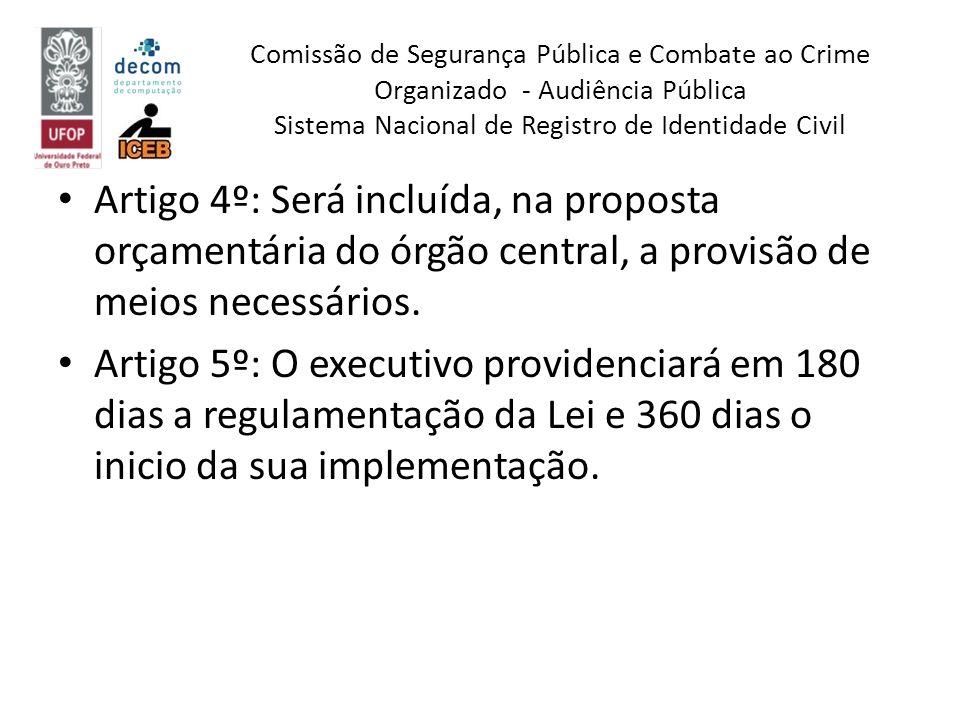 Artigo 4º: Será incluída, na proposta orçamentária do órgão central, a provisão de meios necessários. Artigo 5º: O executivo providenciará em 180 dias