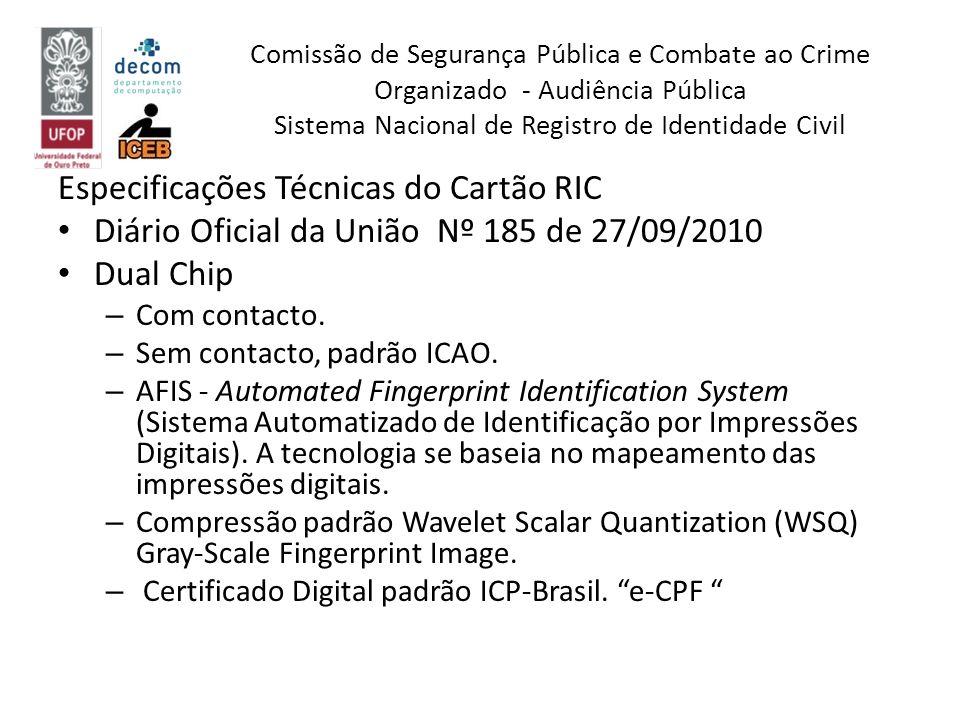 Especificações Técnicas do Cartão RIC Diário Oficial da União Nº 185 de 27/09/2010 Dual Chip – Com contacto. – Sem contacto, padrão ICAO. – AFIS - Aut