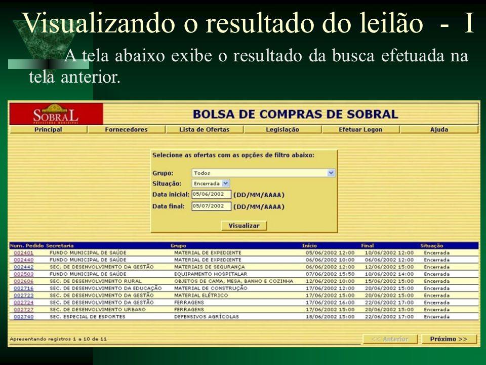 A tela abaixo exibe o resultado da busca efetuada na tela anterior. Visualizando o resultado do leilão - I
