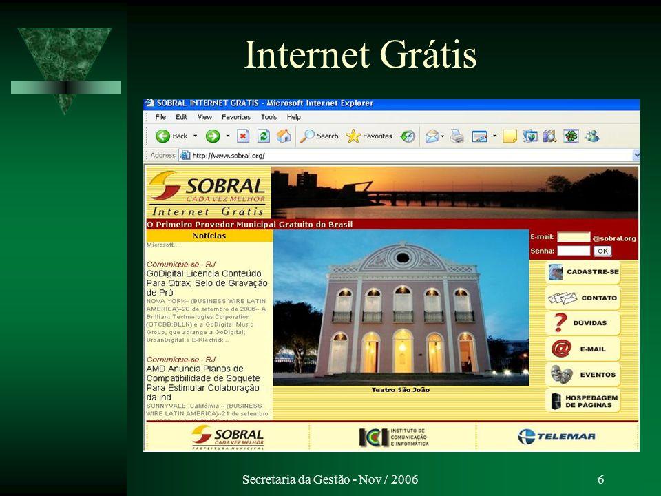 Secretaria da Gestão - Nov / 20067 Implantação Internet Grátis www.sobral.org Implantado em 2001.