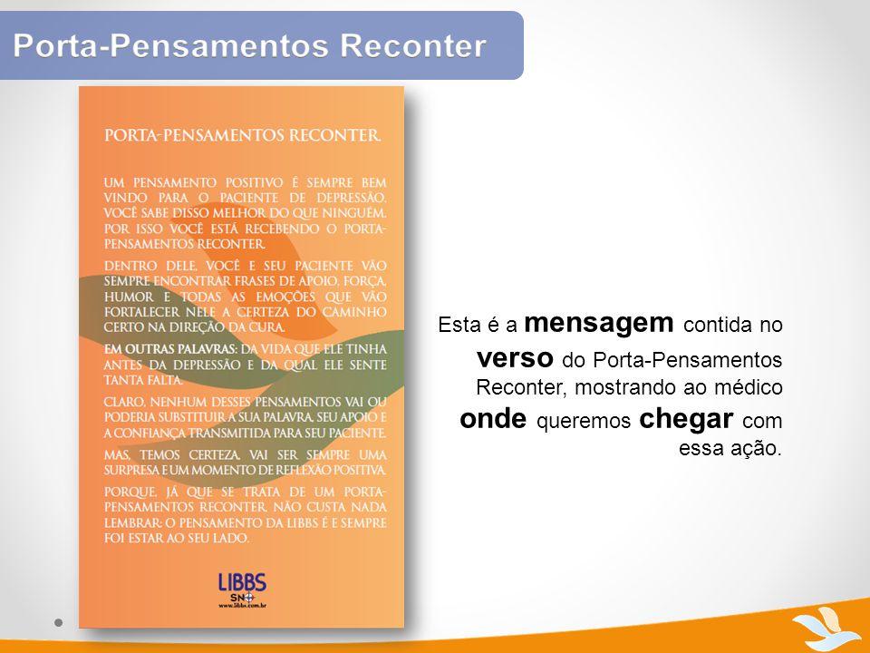 Esta é a mensagem contida no verso do Porta-Pensamentos Reconter, mostrando ao médico onde queremos chegar com essa ação.