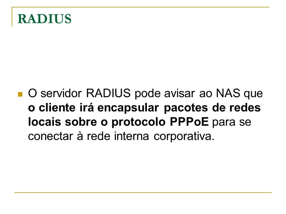 RADIUS O servidor RADIUS pode avisar ao NAS que o cliente irá encapsular pacotes de redes locais sobre o protocolo PPPoE para se conectar à rede interna corporativa.