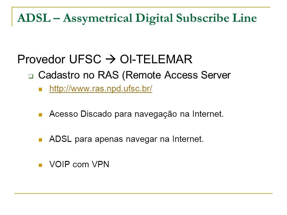 ADSL – Assymetrical Digital Subscribe Line Provedor UFSC OI-TELEMAR Cadastro no RAS (Remote Access Server http://www.ras.npd.ufsc.br/ Acesso Discado para navegação na Internet.