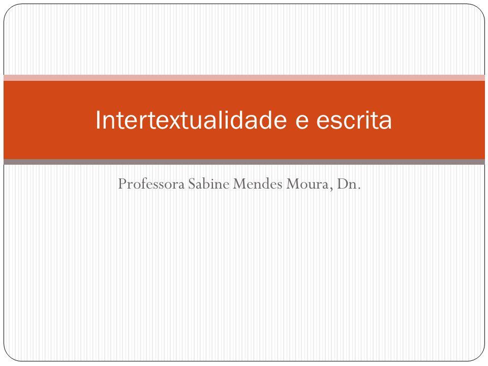 Professora Sabine Mendes Moura, Dn. Intertextualidade e escrita