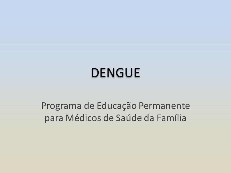 DENGUE Programa de Educação Permanente para Médicos de Saúde da Família