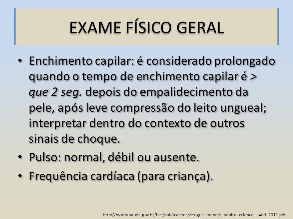 http://bvsms.saude.gov.br/bvs/publicacoes/dengue_manejo_adulto_crianca__4ed_2011.pdf EXAME FÍSICO GERAL Enchimento capilar: é considerado prolongado q