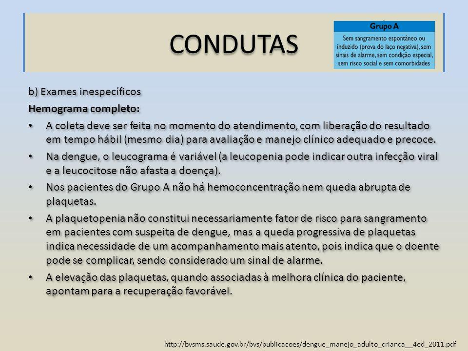 http://bvsms.saude.gov.br/bvs/publicacoes/dengue_manejo_adulto_crianca__4ed_2011.pdf CONDUTAS b) Exames inespecíficos Hemograma completo: A coleta dev