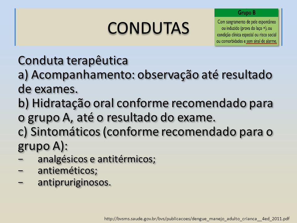 http://bvsms.saude.gov.br/bvs/publicacoes/dengue_manejo_adulto_crianca__4ed_2011.pdf CONDUTAS Conduta terapêutica a) Acompanhamento: observação até re