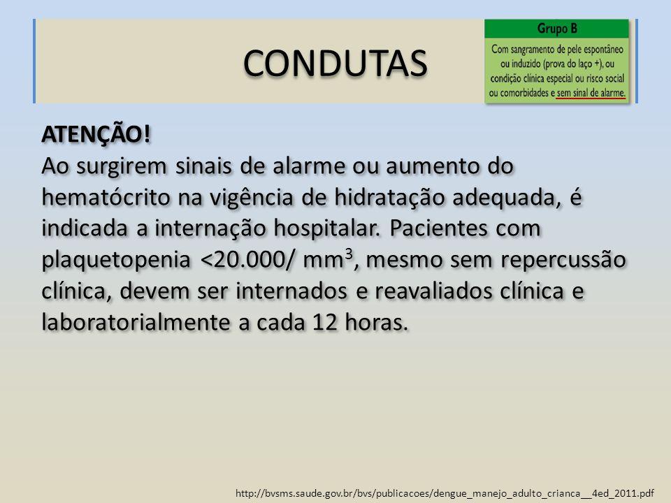 http://bvsms.saude.gov.br/bvs/publicacoes/dengue_manejo_adulto_crianca__4ed_2011.pdf CONDUTAS ATENÇÃO! Ao surgirem sinais de alarme ou aumento do hema