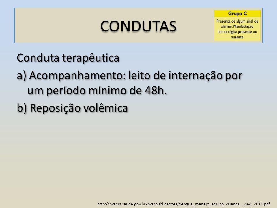 http://bvsms.saude.gov.br/bvs/publicacoes/dengue_manejo_adulto_crianca__4ed_2011.pdf CONDUTAS Conduta terapêutica a) Acompanhamento: leito de internaç