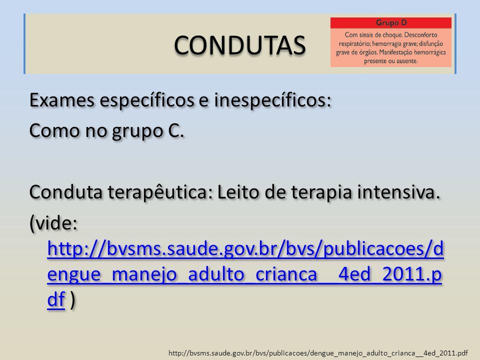 http://bvsms.saude.gov.br/bvs/publicacoes/dengue_manejo_adulto_crianca__4ed_2011.pdf Exames específicos e inespecíficos: Como no grupo C. Conduta tera