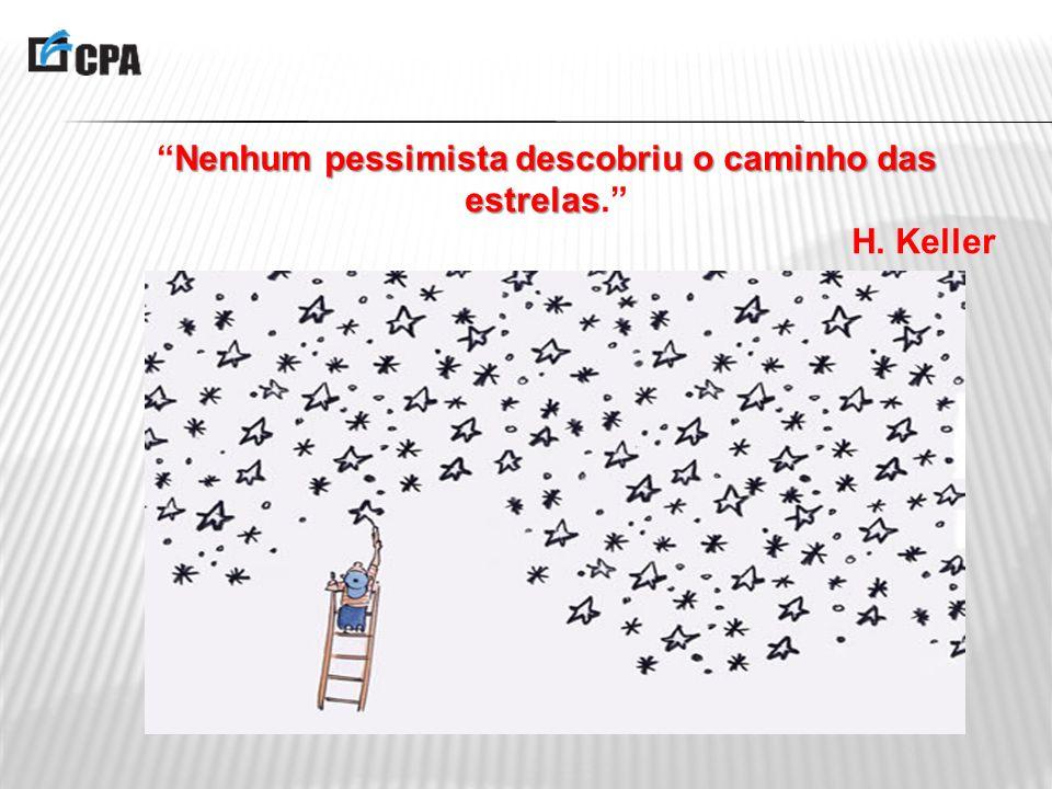Nenhum pessimista descobriu o caminho das estrelasNenhum pessimista descobriu o caminho das estrelas.