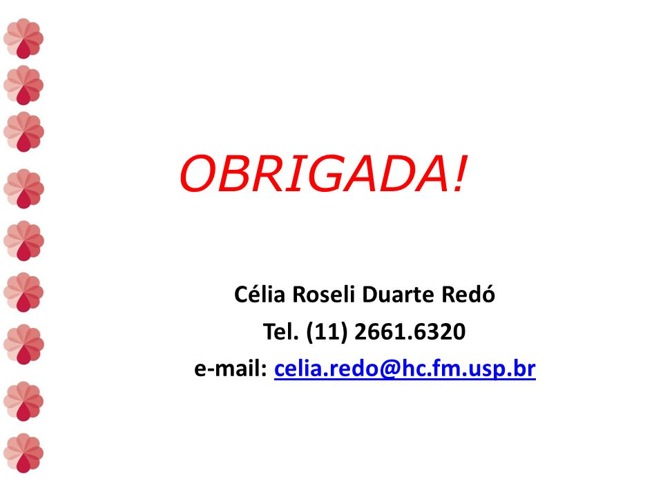 Célia Roseli Duarte Redó Tel.